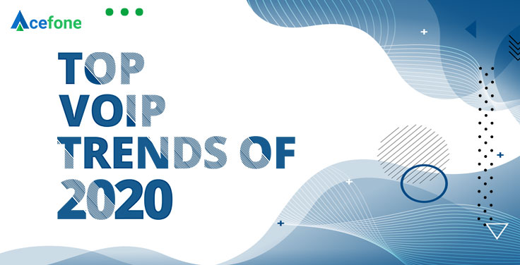 Here are the some of the top trends in VoIP in 2020